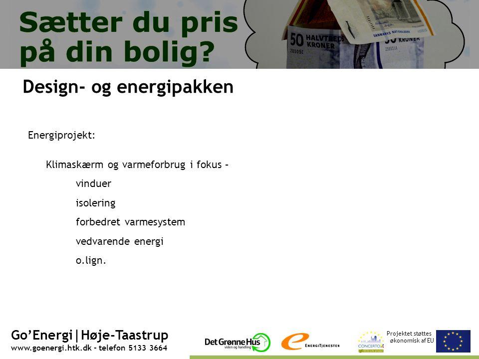 Projektet støttes økonomisk af EU Go'Energi|Høje-Taastrup www.goenergi.htk.dk - telefon 5133 3664 Design- og energipakken Energiprojekt: Klimaskærm og varmeforbrug i fokus – vinduer isolering forbedret varmesystem vedvarende energi o.lign.