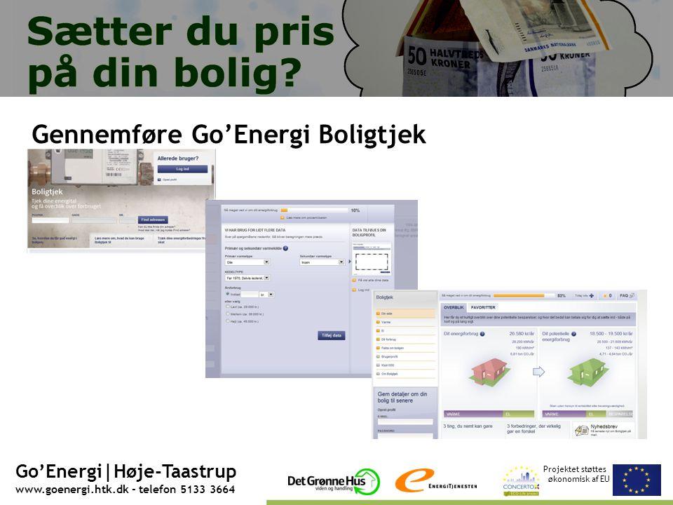 Projektet støttes økonomisk af EU Go'Energi|Høje-Taastrup www.goenergi.htk.dk - telefon 5133 3664 Gennemføre Go'Energi Boligtjek