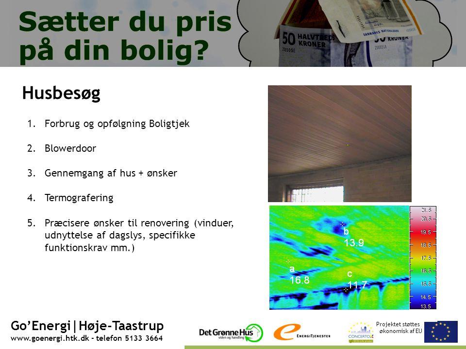 Projektet støttes økonomisk af EU Go'Energi|Høje-Taastrup www.goenergi.htk.dk - telefon 5133 3664 Husbesøg 1.Forbrug og opfølgning Boligtjek 2.Blowerdoor 3.Gennemgang af hus + ønsker 4.Termografering 5.Præcisere ønsker til renovering (vinduer, udnyttelse af dagslys, specifikke funktionskrav mm.)