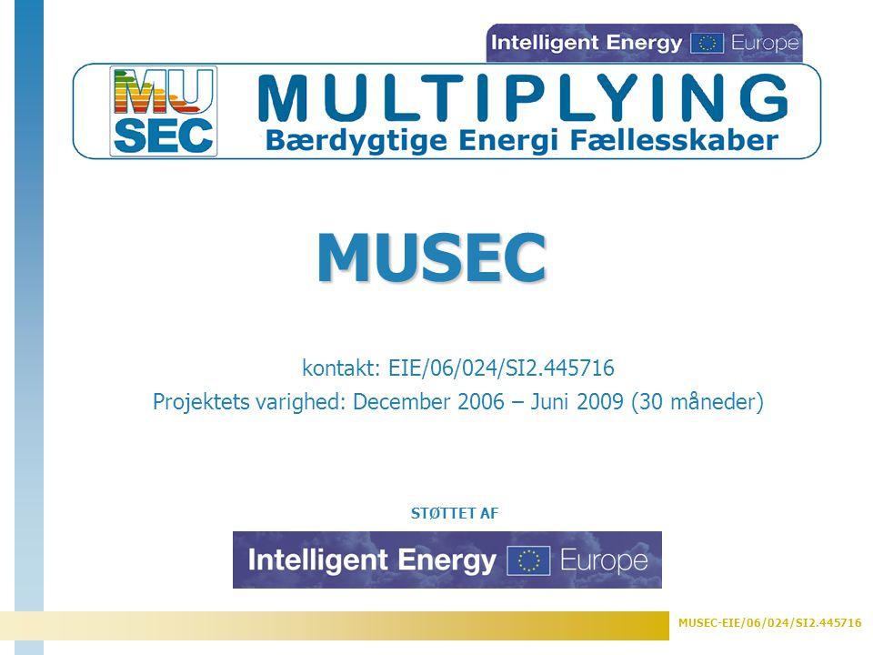 MUSEC-EIE/06/024/SI2.445716 STØTTET AF kontakt: EIE/06/024/SI2.445716 Projektets varighed: December 2006 – Juni 2009 (30 måneder) MUSEC