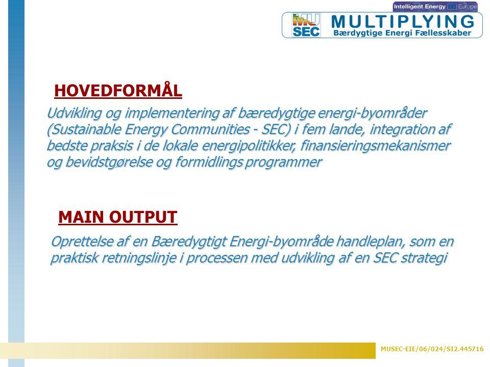 MUSEC-EIE/06/024/SI2.445716 Udvikling og implementering af bæredygtige energi-byområder (Sustainable Energy Communities - SEC) i fem lande, integration af bedste praksis i de lokale energipolitikker, finansieringsmekanismer og bevidstgørelse og formidlings programmer HOVEDFORMÅL MAIN OUTPUT Oprettelse af en Bæredygtigt Energi-byområde handleplan, som en praktisk retningslinje i processen med udvikling af en SEC strategi
