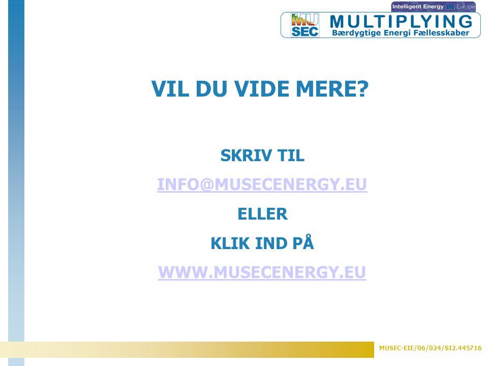MUSEC-EIE/06/024/SI2.445716 SKRIV TIL INFO@MUSECENERGY.EU ELLER KLIK IND PÅ WWW.MUSECENERGY.EU VIL DU VIDE MERE