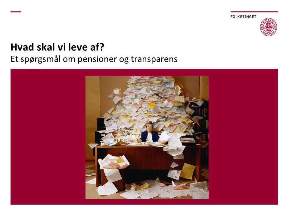 Hvad skal vi leve af Et spørgsmål om pensioner og transparens