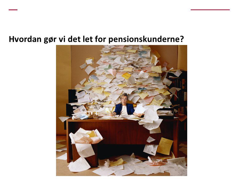 Hvordan gør vi det let for pensionskunderne