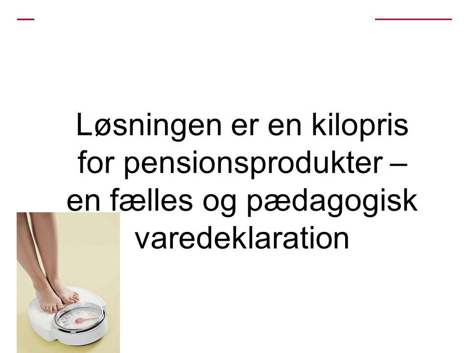 Løsningen er en kilopris for pensionsprodukter – en fælles og pædagogisk varedeklaration