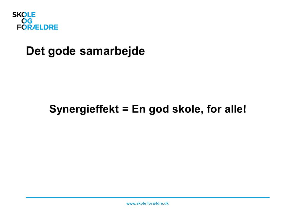 Det gode samarbejde Synergieffekt = En god skole, for alle! www.skole-forældre.dk