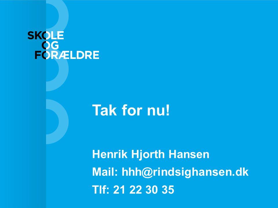 Tak for nu! Henrik Hjorth Hansen Mail: hhh@rindsighansen.dk Tlf: 21 22 30 35