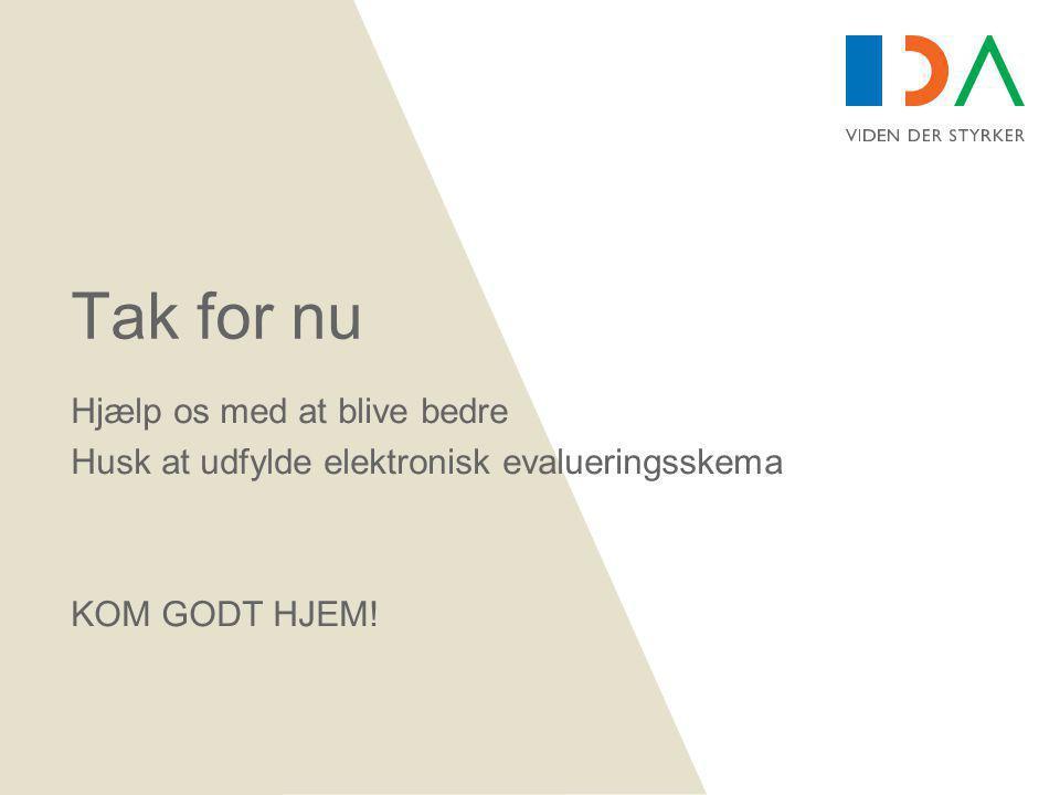Tak for nu Hjælp os med at blive bedre Husk at udfylde elektronisk evalueringsskema KOM GODT HJEM!