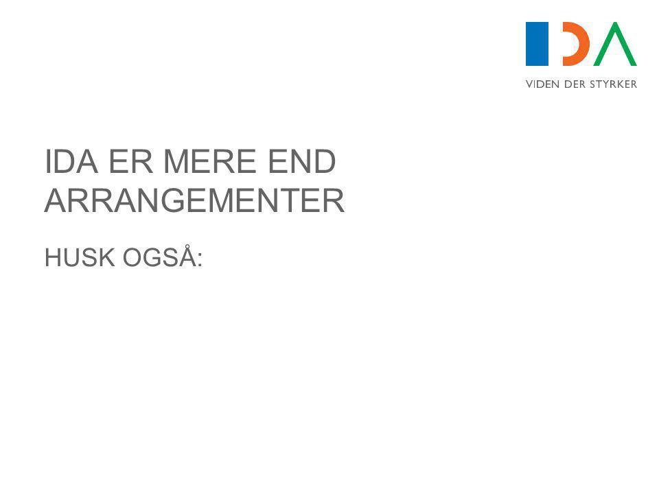 IDA ER MERE END ARRANGEMENTER HUSK OGSÅ: