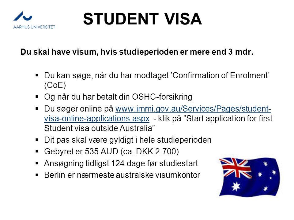 STUDENT VISA Du skal have visum, hvis studieperioden er mere end 3 mdr.