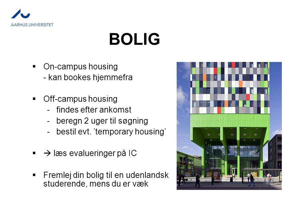 BOLIG  On-campus housing - kan bookes hjemmefra  Off-campus housing -findes efter ankomst -beregn 2 uger til søgning -bestil evt.
