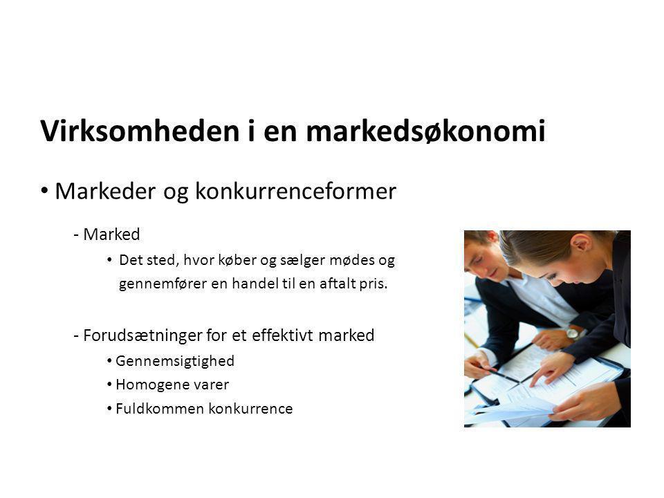 Virksomheden i en markedsøkonomi • Markeder og konkurrenceformer - Marked • Det sted, hvor køber og sælger mødes og gennemfører en handel til en aftal