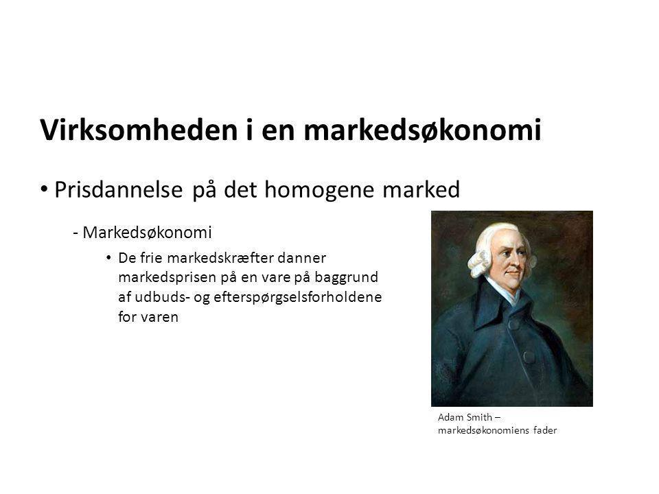 Virksomheden i en markedsøkonomi - Markedsøkonomi • De frie markedskræfter danner markedsprisen på en vare på baggrund af udbuds- og efterspørgselsfor