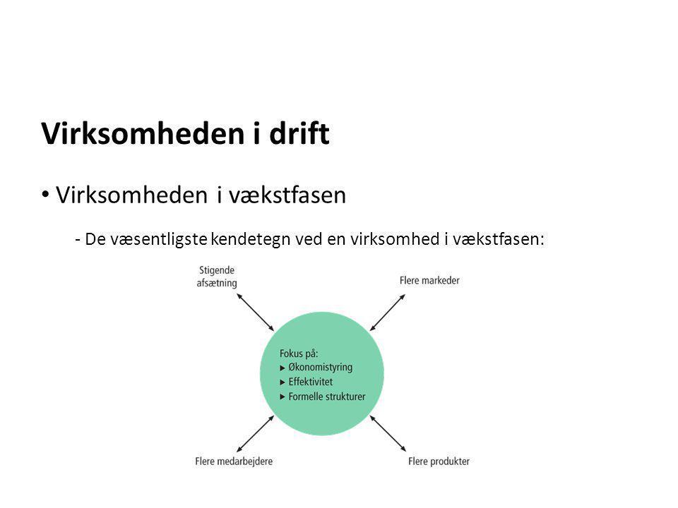 Virksomheden i drift - De væsentligste kendetegn ved en virksomhed i vækstfasen: • Virksomheden i vækstfasen