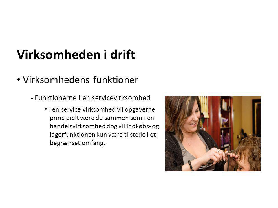 Virksomheden i drift - Funktionerne i en servicevirksomhed • I en service virksomhed vil opgaverne principielt være de sammen som i en handelsvirksomh