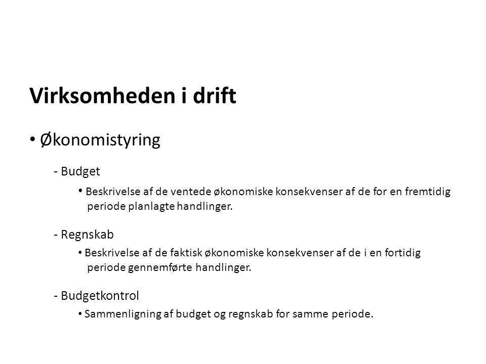 Virksomheden i drift - Budget • Beskrivelse af de ventede økonomiske konsekvenser af de for en fremtidig periode planlagte handlinger. - Regnskab • Be