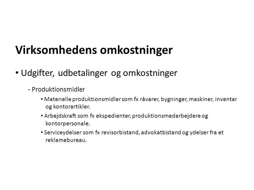 Virksomhedens omkostninger - Produktionsmidler • Materielle produktionsmidler som fx råvarer, bygninger, maskiner, inventar og kontorartikler. • Arbej