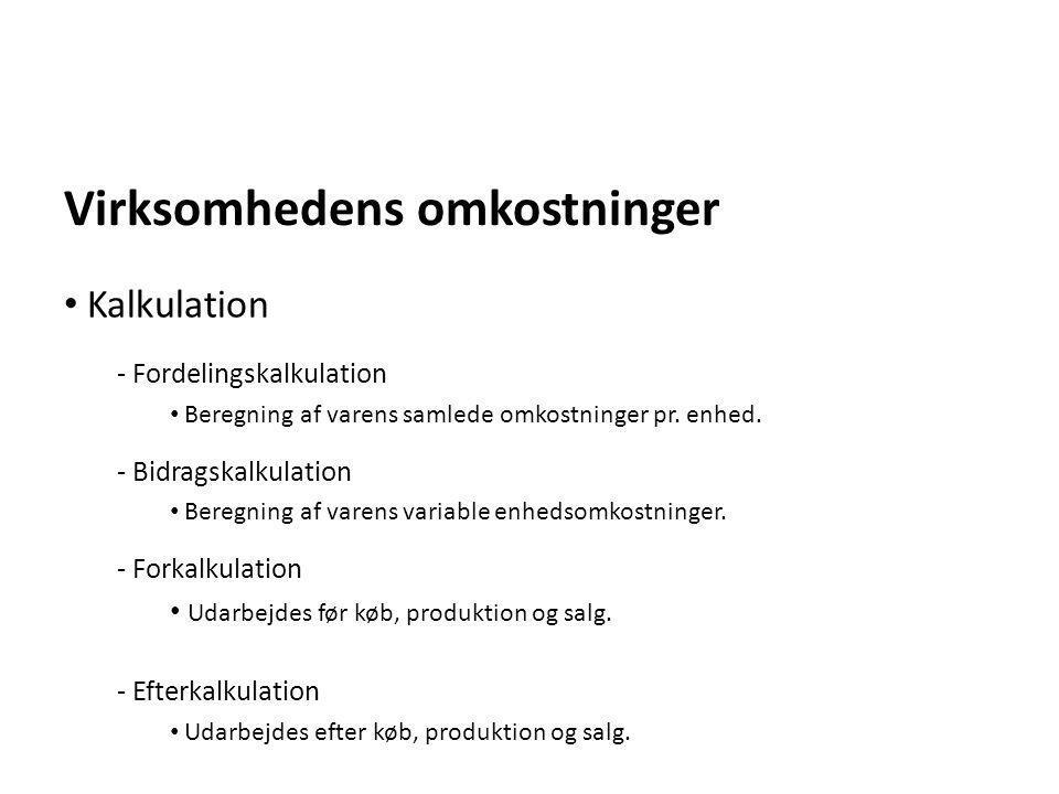 Virksomhedens omkostninger - Fordelingskalkulation • Beregning af varens samlede omkostninger pr. enhed. - Bidragskalkulation • Beregning af varens va