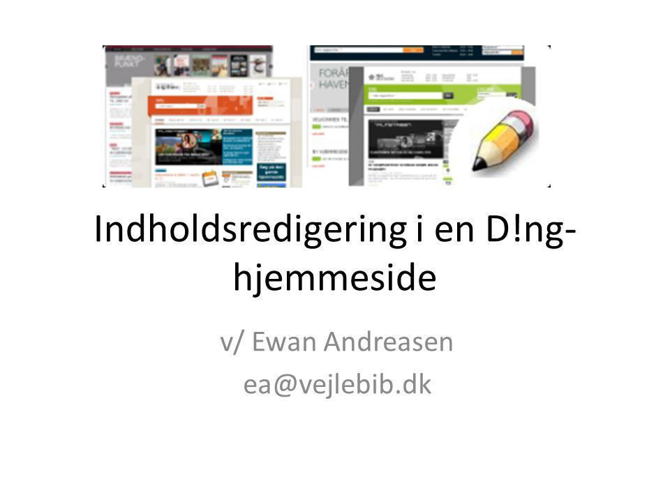 Indholdsredigering i en D!ng- hjemmeside v/ Ewan Andreasen ea@vejlebib.dk
