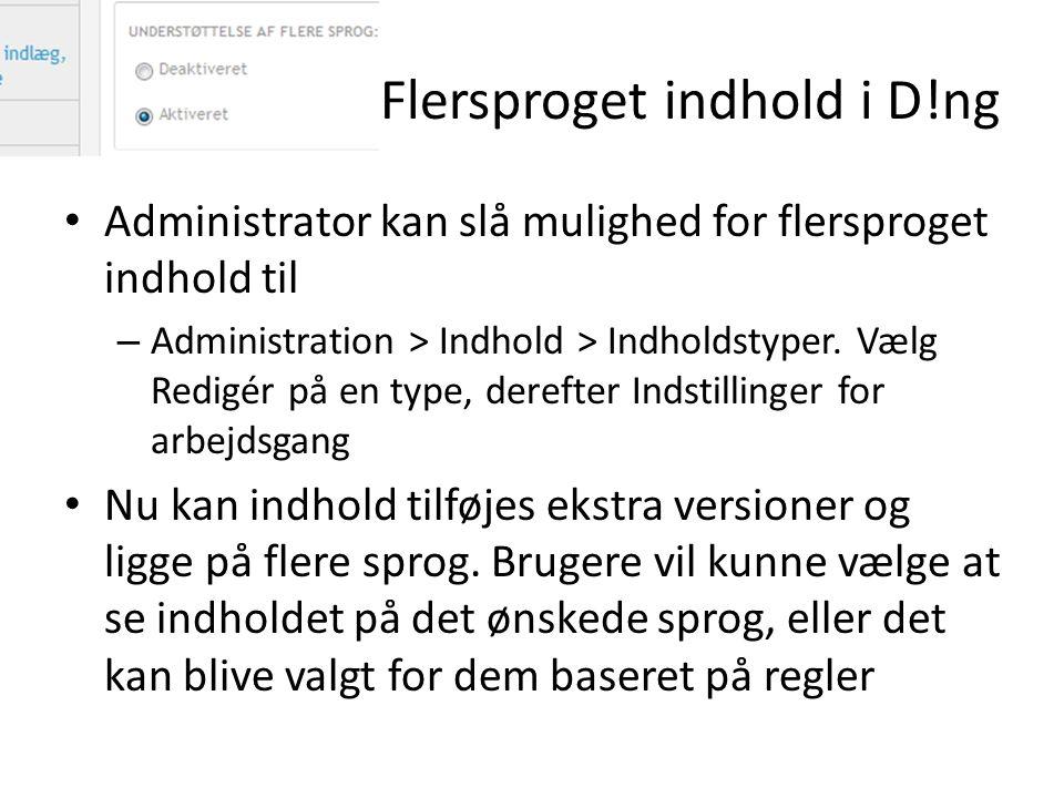 Flersproget indhold i D!ng • Administrator kan slå mulighed for flersproget indhold til – Administration > Indhold > Indholdstyper.