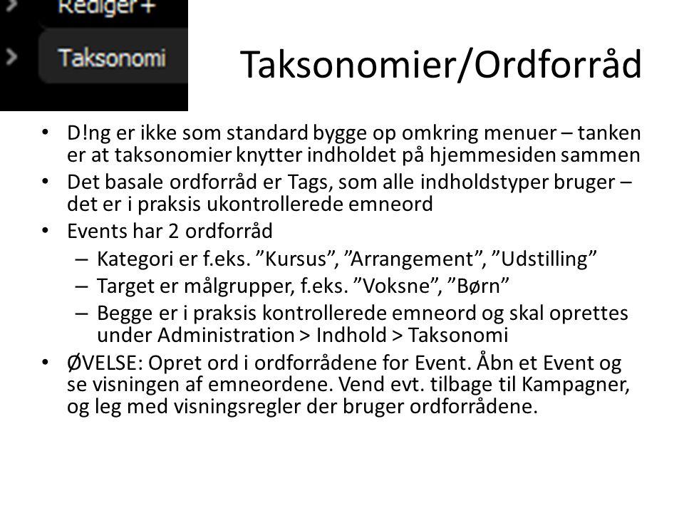 Taksonomier/Ordforråd • D!ng er ikke som standard bygge op omkring menuer – tanken er at taksonomier knytter indholdet på hjemmesiden sammen • Det basale ordforråd er Tags, som alle indholdstyper bruger – det er i praksis ukontrollerede emneord • Events har 2 ordforråd – Kategori er f.eks.