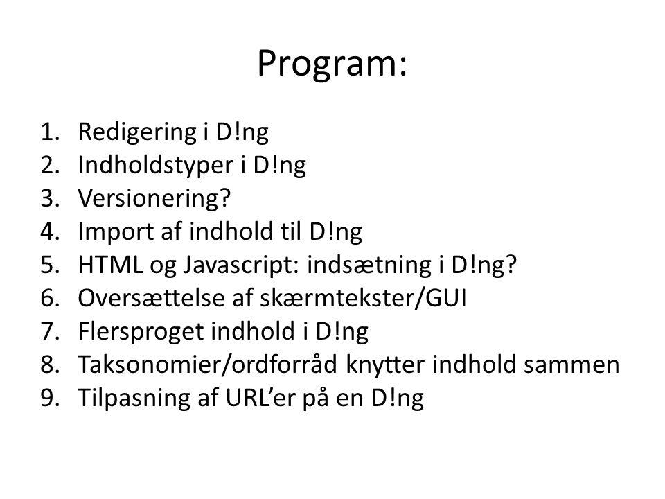 Program: 1.Redigering i D!ng 2.Indholdstyper i D!ng 3.Versionering.