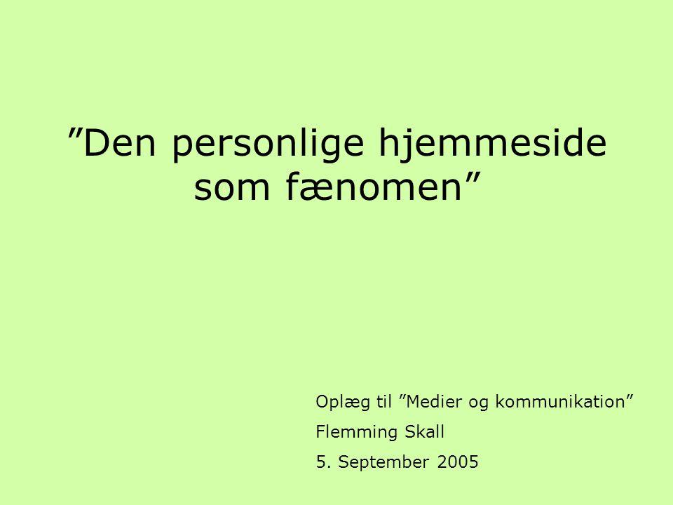 Den personlige hjemmeside som fænomen Oplæg til Medier og kommunikation Flemming Skall 5.