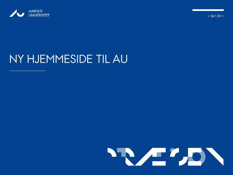 TATIONpRÆSEN 7. SEP. 2011 AARHUS UNIVERSITET NY HJEMMESIDE TIL AU 1