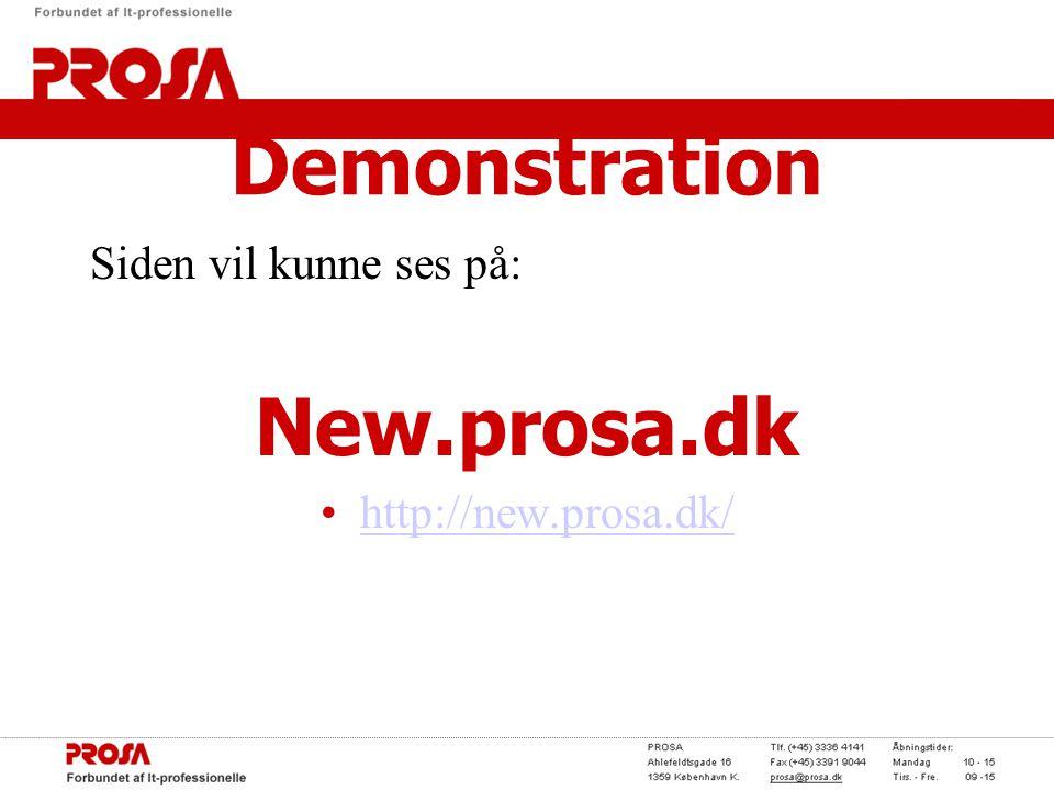 Demonstration Siden vil kunne ses på: New.prosa.dk •http://new.prosa.dk/http://new.prosa.dk/