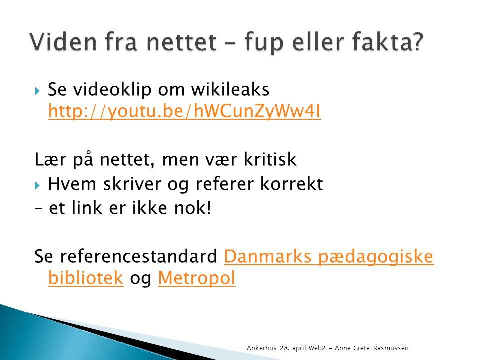  Se videoklip om wikileaks http://youtu.be/hWCunZyWw4I http://youtu.be/hWCunZyWw4I Lær på nettet, men vær kritisk  Hvem skriver og referer korrekt – et link er ikke nok.