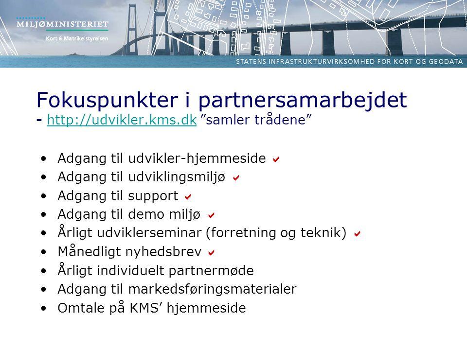 Fokuspunkter i partnersamarbejdet - http://udvikler.kms.dk samler trådene http://udvikler.kms.dk •Adgang til udvikler-hjemmeside  •Adgang til udviklingsmiljø  •Adgang til support  •Adgang til demo miljø  •Årligt udviklerseminar (forretning og teknik)  •Månedligt nyhedsbrev  •Årligt individuelt partnermøde •Adgang til markedsføringsmaterialer •Omtale på KMS' hjemmeside