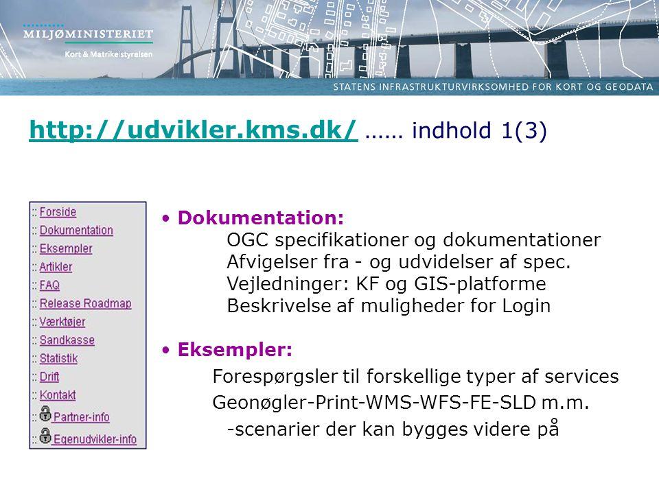 http://udvikler.kms.dk/http://udvikler.kms.dk/ …… indhold 1(3) • Dokumentation: OGC specifikationer og dokumentationer Afvigelser fra - og udvidelser af spec.