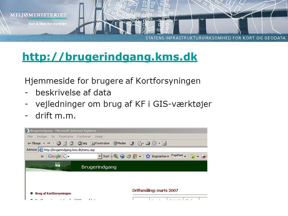 http://brugerindgang.kms.dk Hjemmeside for brugere af Kortforsyningen -beskrivelse af data -vejledninger om brug af KF i GIS-værktøjer -drift m.m.