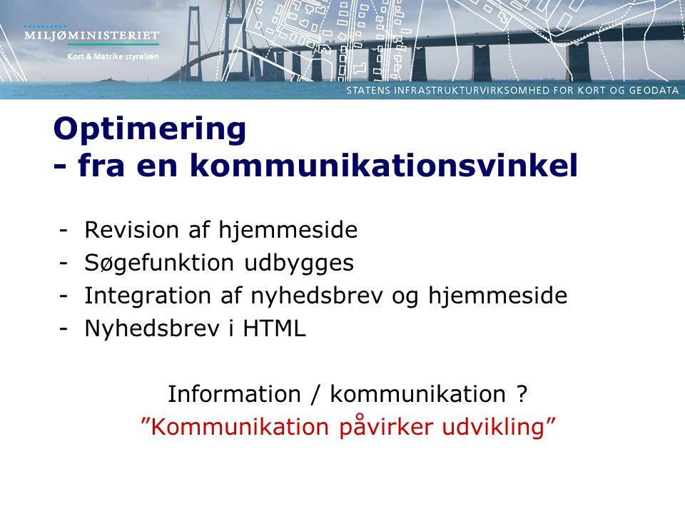 Optimering - fra en kommunikationsvinkel -Revision af hjemmeside -Søgefunktion udbygges -Integration af nyhedsbrev og hjemmeside -Nyhedsbrev i HTML Information / kommunikation .