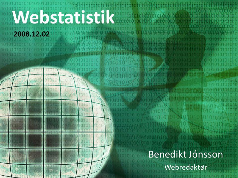 Webstatistik Benedikt Jónsson Webredaktør 2008.12.02