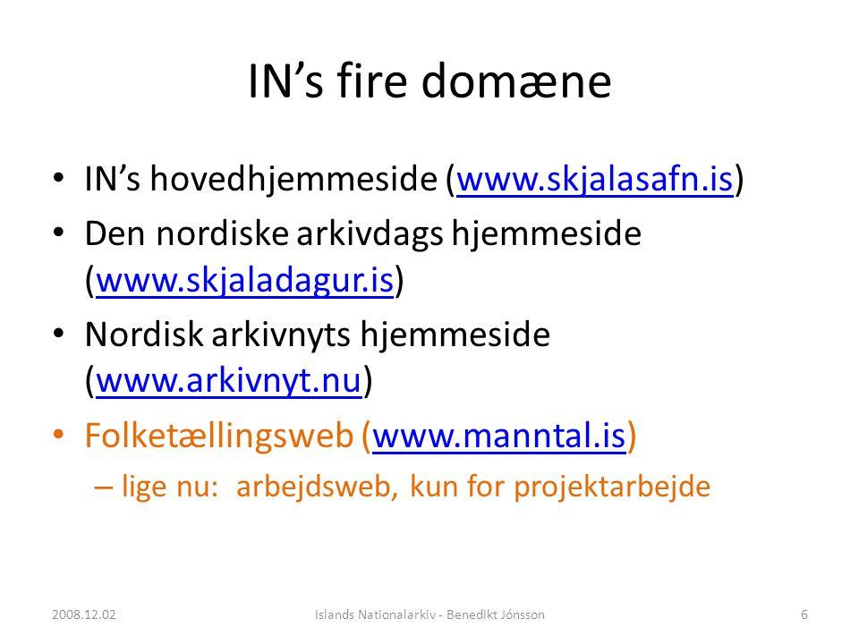 IN's fire domæne • IN's hovedhjemmeside (www.skjalasafn.is)www.skjalasafn.is • Den nordiske arkivdags hjemmeside (www.skjaladagur.is)www.skjaladagur.is • Nordisk arkivnyts hjemmeside (www.arkivnyt.nu)www.arkivnyt.nu • Folketællingsweb (www.manntal.is)www.manntal.is – lige nu: arbejdsweb, kun for projektarbejde 6Islands Nationalarkiv - Benedikt Jónsson2008.12.02