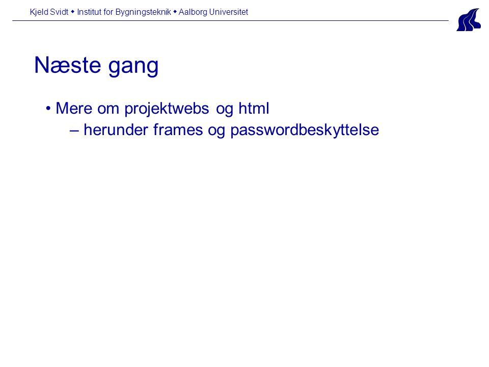 Næste gang Kjeld Svidt  Institut for Bygningsteknik  Aalborg Universitet • Mere om projektwebs og html – herunder frames og passwordbeskyttelse