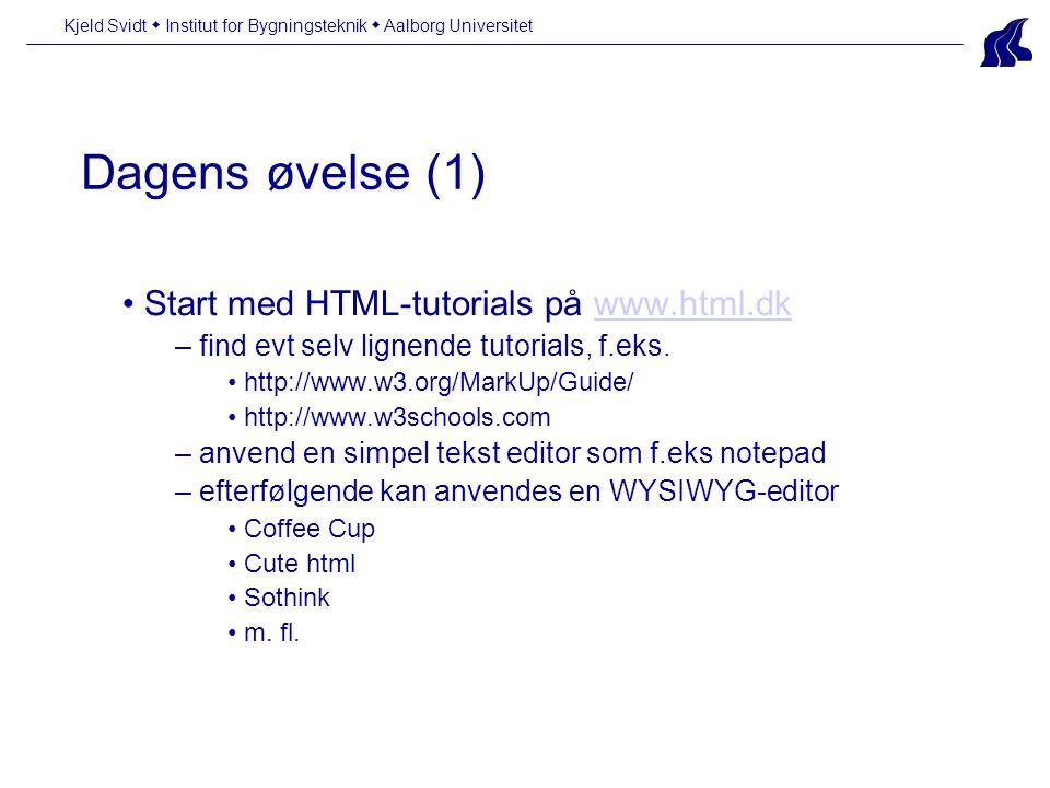 Dagens øvelse (1) Kjeld Svidt  Institut for Bygningsteknik  Aalborg Universitet • Start med HTML-tutorials på www.html.dkwww.html.dk – find evt selv lignende tutorials, f.eks.