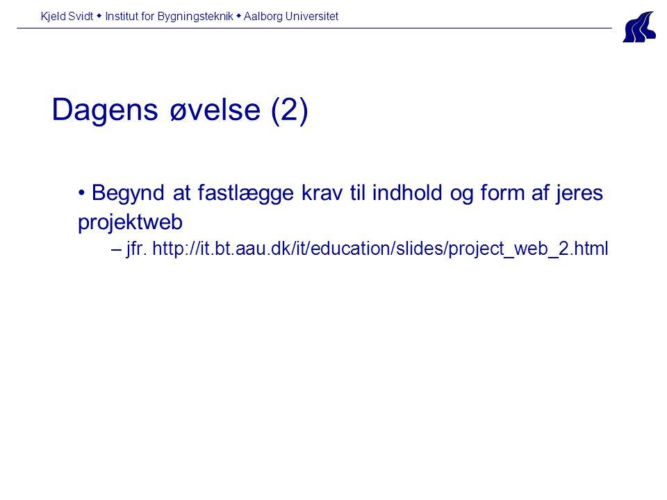 Dagens øvelse (2) Kjeld Svidt  Institut for Bygningsteknik  Aalborg Universitet • Begynd at fastlægge krav til indhold og form af jeres projektweb – jfr.