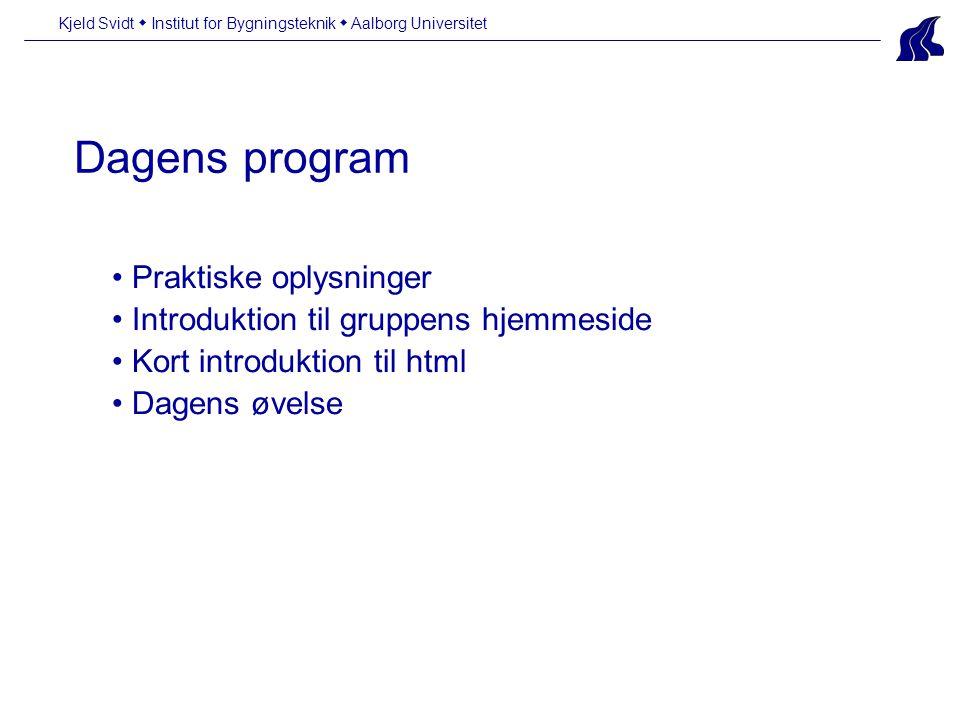 Dagens program Kjeld Svidt  Institut for Bygningsteknik  Aalborg Universitet • Praktiske oplysninger • Introduktion til gruppens hjemmeside • Kort introduktion til html • Dagens øvelse