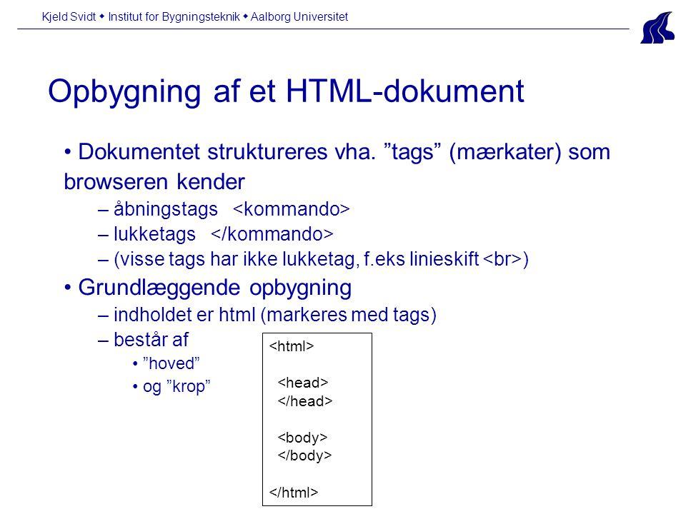 Opbygning af et HTML-dokument Kjeld Svidt  Institut for Bygningsteknik  Aalborg Universitet • Dokumentet struktureres vha.