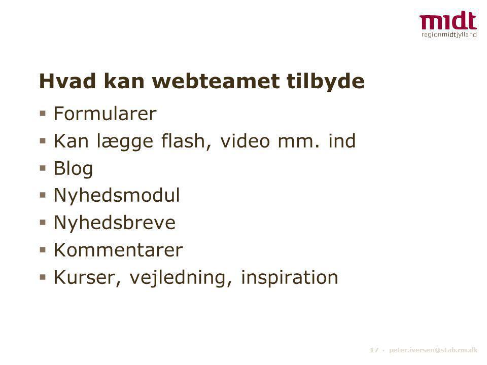 17 ▪ peter.iversen@stab.rm.dk Hvad kan webteamet tilbyde  Formularer  Kan lægge flash, video mm.