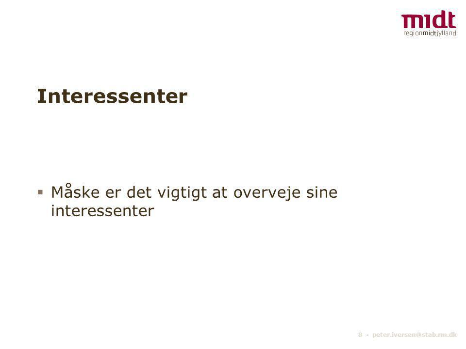 8 ▪ peter.iversen@stab.rm.dk Interessenter  Måske er det vigtigt at overveje sine interessenter