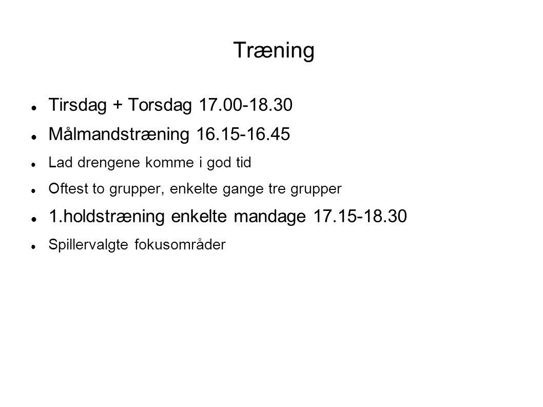 Træning  Tirsdag + Torsdag 17.00-18.30  Målmandstræning 16.15-16.45  Lad drengene komme i god tid  Oftest to grupper, enkelte gange tre grupper  1.holdstræning enkelte mandage 17.15-18.30  Spillervalgte fokusområder