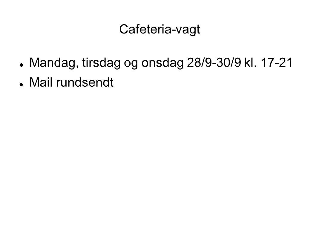 Cafeteria-vagt  Mandag, tirsdag og onsdag 28/9-30/9 kl. 17-21  Mail rundsendt