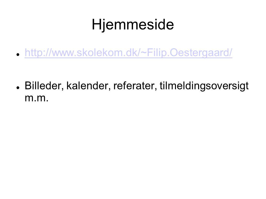 Hjemmeside  http://www.skolekom.dk/~Filip.Oestergaard/ http://www.skolekom.dk/~Filip.Oestergaard/  Billeder, kalender, referater, tilmeldingsoversigt m.m.