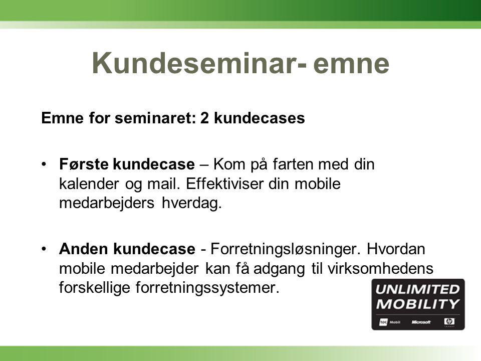Kundeseminar- emne Emne for seminaret: 2 kundecases •Første kundecase – Kom på farten med din kalender og mail.