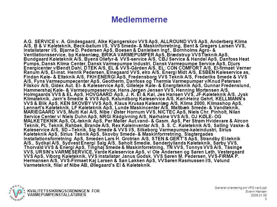 KVALITETSSIKRINGSORDNINGEN FOR VARMEPUMPEINSTALLATØRER Generel orientering om VPO ver3.ppt Svenn Hansen 2009.01.06 3 Medlemmerne A.G.