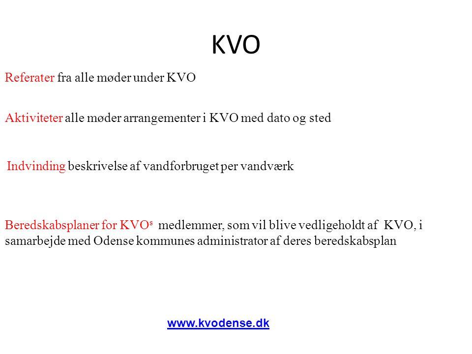 Referater fra alle møder under KVO Aktiviteter alle møder arrangementer i KVO med dato og sted Indvinding beskrivelse af vandforbruget per vandværk Beredskabsplaner for KVO s medlemmer, som vil blive vedligeholdt af KVO, i samarbejde med Odense kommunes administrator af deres beredskabsplan www.kvodense.dk