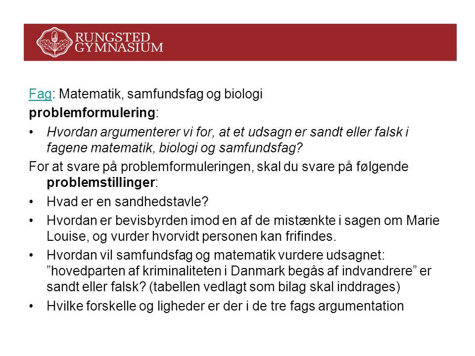 FagFag: Matematik, samfundsfag og biologi problemformulering: •Hvordan argumenterer vi for, at et udsagn er sandt eller falsk i fagene matematik, biologi og samfundsfag.